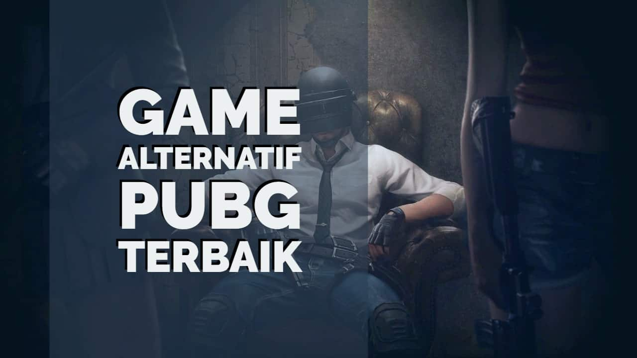 Game Alternatif PUBG Terbaik