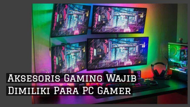 Inilah 7 Aksesoris Gaming Wajib Dimiliki Para PC Gamer
