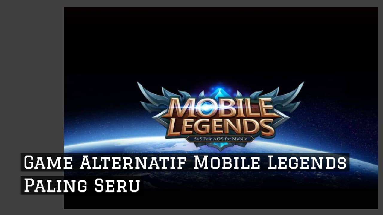 Game Alternatif Mobile Legends Paling Seru