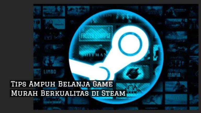 7 Tips Ampuh Belanja Game Murah Berkualitas di Steam