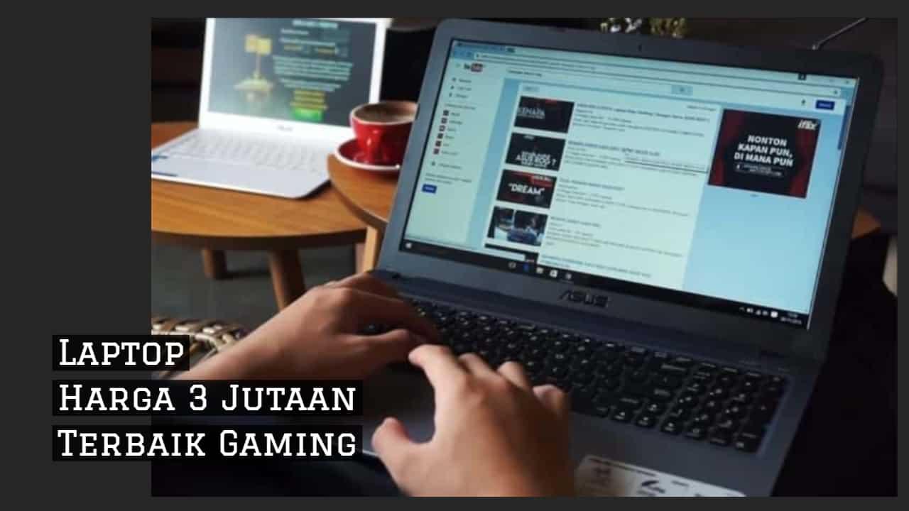 Laptop Harga 3 Jutaan Terbaik Gaming