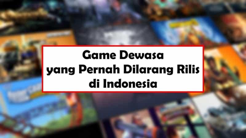 Game Dewasa yang Pernah Dilarang Rilis di Indonesia